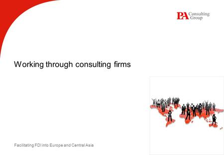 Facilitating FDI into Europe and Central Asia Working through consulting firms.