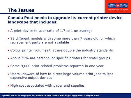 Speaker Notes for employee discussions on how Canada Post is getting greener – August 2008 The Issues Canada Post needs to upgrade its current printer.