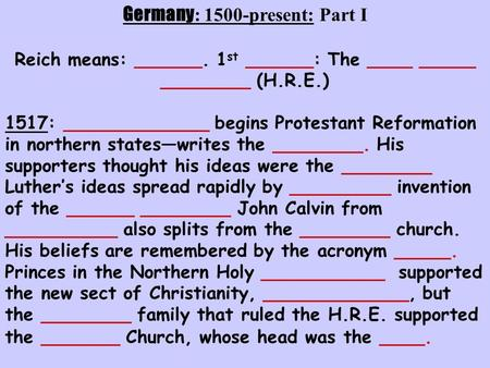 Germany : 1500-present: Part I Reich means: ______. 1 st ______: The ____ _____ ________ (H.R.E.) 1517: _____________ begins Protestant Reformation in.