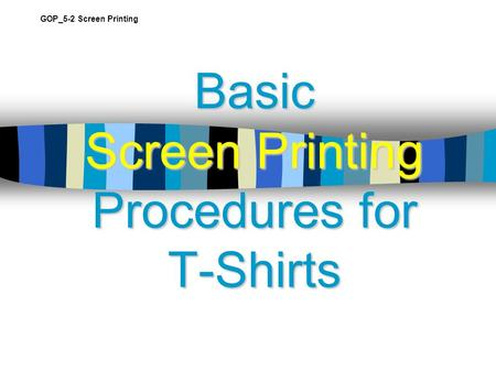 Basic Screen Printing Procedures for T-Shirts GOP_5-2 Screen Printing.