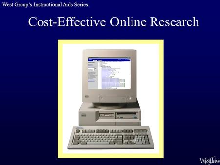 Cost-Effective Online Research West Group's Instructional Aids Series.