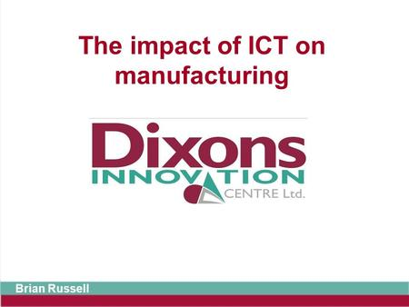 The impact of ICT on manufacturing Brian Russell.
