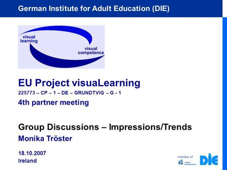 Member of German Institute for Adult Education (DIE) EU Project visuaLearning 225773 – CP – 1 – DE – GRUNDTVIG – G - 1 4th partner meeting Group Discussions.