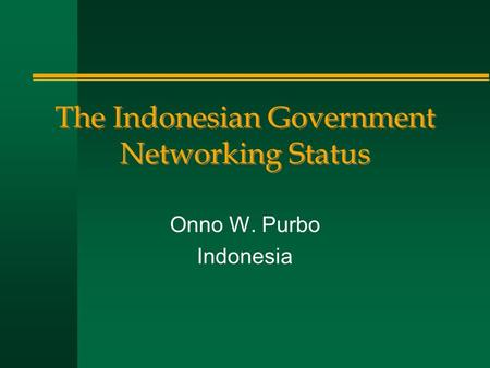 The Indonesian Government Networking Status Onno W. Purbo Indonesia.