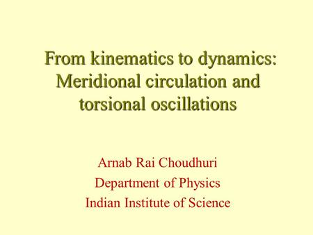 From kinematics to dynamics: Meridional circulation and torsional oscillations From kinematics to dynamics: Meridional circulation and torsional oscillations.