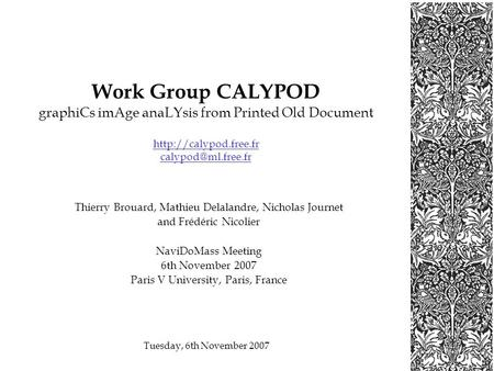 Tuesday, 6th November 2007 Work Group CALYPOD graphiCs imAge anaLYsis from Printed Old Document  Thierry Brouard,