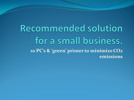 10 PC's & 'green' printer to minimize CO2 emissions.