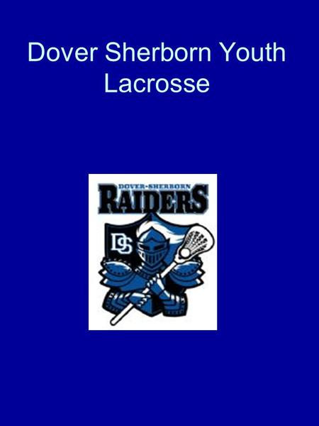 Dover Sherborn Youth Lacrosse. Team Goals Help players learn skills and develop understanding necessary to become successful lacrosse players Provide.