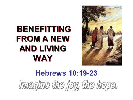 BENEFITTING FROM A NEW AND LIVING WAY Hebrews 10:19-23.