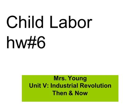 Mrs. Young Unit V: Industrial Revolution Then & Now