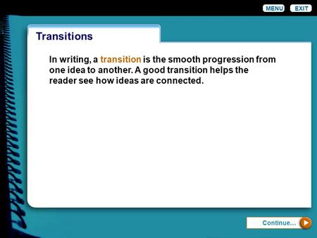 Transitions MENUEXIT In writing, a transition is the smooth progression from one idea to another. A good transition helps the reader see how ideas are.
