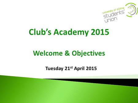 Tuesday 21 st April 2015.  Clubs academy is about preparing you for the year ahead to run your club as successfully as possible with the required knowledge.