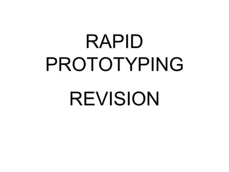 RAPID PROTOTYPING REVISION. Rapid prototyping is the automatic construction of physical objects using solid freeform fabrication. The first techniques.