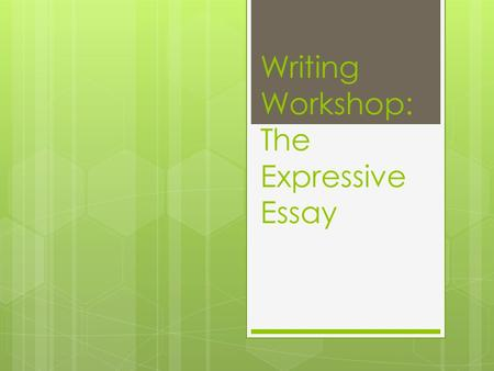 Writing Workshop: The Expressive Essay. The Expressive Essay  A type of descriptive writing, expressive writing expresses your thoughts, feelings, a.