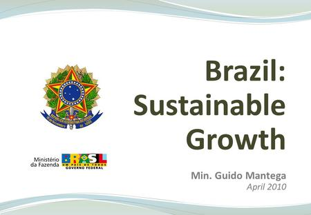 Brazil: Sustainable Growth Min. Guido Mantega April 2010.