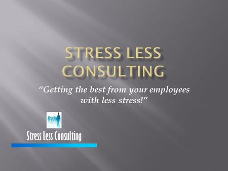 """Getting the best from your employees with less stress!"" Stress Less Consulting."
