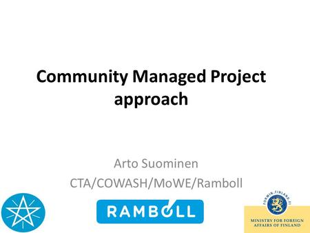 Community Managed Project approach Arto Suominen CTA/COWASH/MoWE/Ramboll.
