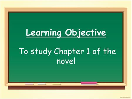 Learning Objective To study Chapter 1 of the novel.