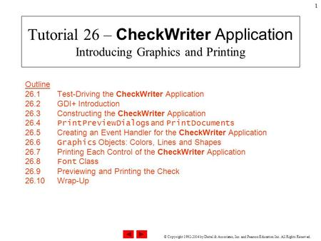 © Copyright 1992-2004 by Deitel & Associates, Inc. and Pearson Education Inc. All Rights Reserved. Tutorial 26 – CheckWriter Application Introducing Graphics.