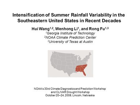Intensification of Summer Rainfall Variability in the Southeastern United States in Recent Decades Hui Wang 1,2, Wenhong Li 1, and Rong Fu 1,3 1 Georgia.