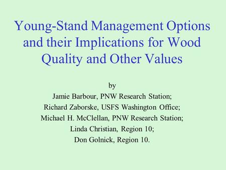Young-Stand Management Options and their Implications for Wood Quality and Other Values by Jamie Barbour, PNW Research Station; Richard Zaborske, USFS.