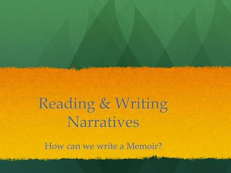 Reading & Writing Narratives How can we write a Memoir?