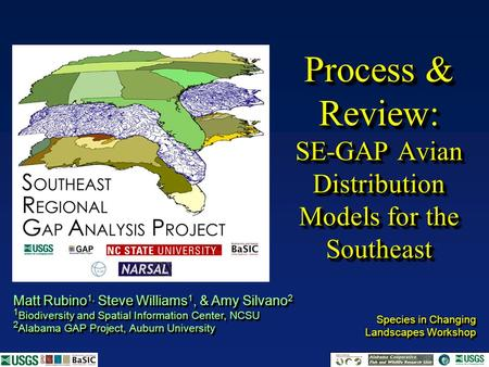 Process & Review: SE-GAP Avian Distribution Models for the Southeast Species in Changing Landscapes Workshop Species in Changing Landscapes Workshop Matt.