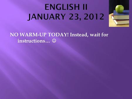 NO WARM-UP TODAY! Instead, wait for instructions….