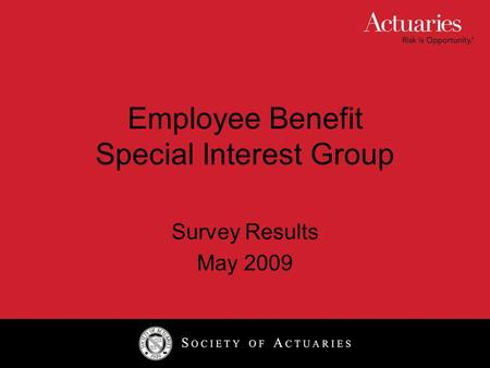 Employee Benefit Special Interest Group Survey Results May 2009.