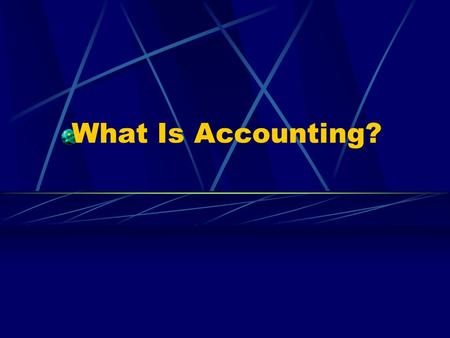 What Is Accounting?. A business language A set of rules to record business transactions in a consistent manner The basis of business operations Constantly.