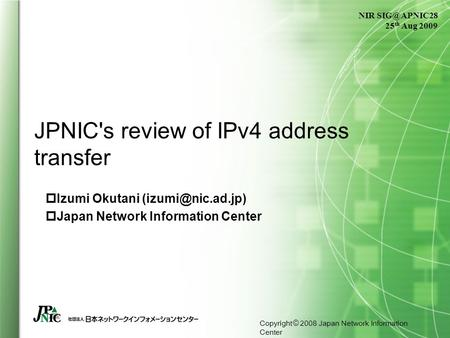 Copyright © 2008 Japan Network Information Center JPNIC's review of IPv4 address transfer  Izumi Okutani  Japan Network Information.