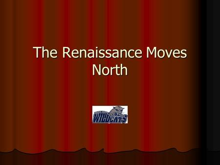 The Renaissance Moves North. Answer: What does Renaissance Mean? What does Renaissance Mean? What is a Patron? What is a Patron? Where did the Renaissance.