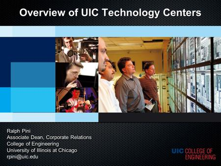 Overview of UIC Technology Centers Ralph Pini Associate Dean, Corporate Relations College of Engineering University of Illinois at Chicago