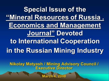 "Special Issue of the ""Mineral Resources of Russia. Economics and Management Journal"" Devoted to International Cooperation in the Russian Mining Industry."