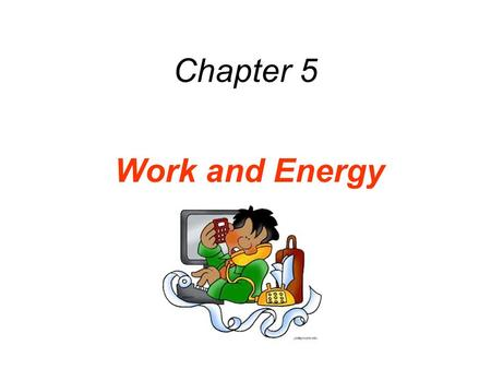Chapter 5 Work and Energy. Force, displacement  WORK.