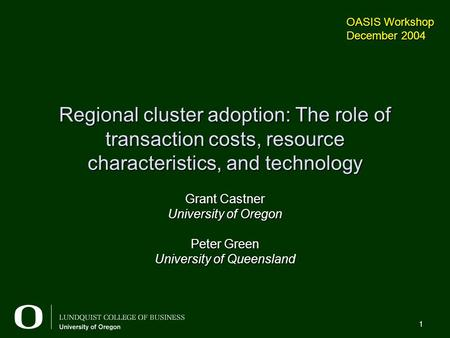 1 Regional cluster adoption: The role of transaction costs, resource characteristics, and technology Grant Castner University of Oregon Peter Green University.