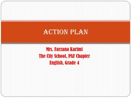 Mrs. Farzana Karimi The City School, PAF Chapter English, Grade 4 Action Plan.