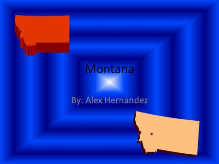 Montana By: Alex Hernandez. The state flag of Montana.