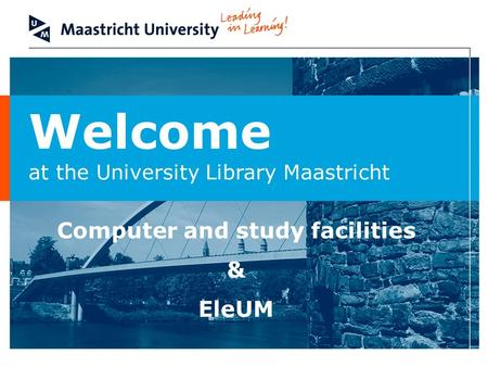 Welcome at the University Library Maastricht Computer and study facilities & EleUM.