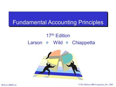 © The McGraw-Hill Companies, Inc., 2005 McGraw-Hill/Irwin Fundamental Accounting Principles 17 th Edition Larson Wild Chiappetta.