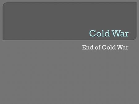End of Cold War.  Warm-up and Review Homework  Map on Southeast Asia  Quiz on Cold War  Notes  Video-People Power  Homework- Vocab and Cold War.