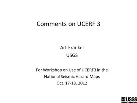 Comments on UCERF 3 Art Frankel USGS For Workshop on Use of UCERF3 in the National Seismic Hazard Maps Oct. 17-18, 2012.