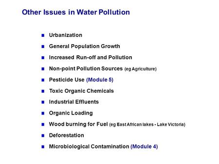 Other Issues in Water Pollution Urbanization General Population Growth Increased Run-off and Pollution Non-point Pollution Sources (eg Agriculture) Pesticide.