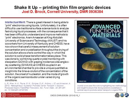 CHESS DMR-0936384 2013-02-18_1 Shake It Up – printing thin film organic devices Joel D. Brock, Cornell University, DMR 0936384 Journal cover uses this.