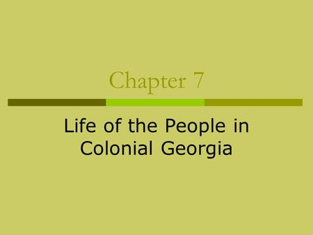 Chapter 7 Life of the People in Colonial Georgia.