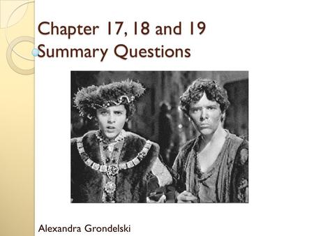 Chapter 17, 18 and 19 Summary Questions Alexandra Grondelski.