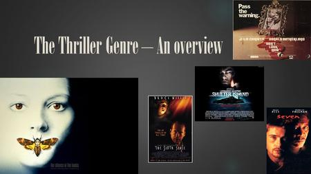 The Thriller Genre – An overview. History Of the Thriller Genre People consider a film called 'Safety Last' by Fred Newman and Sam Taylor to be the first.