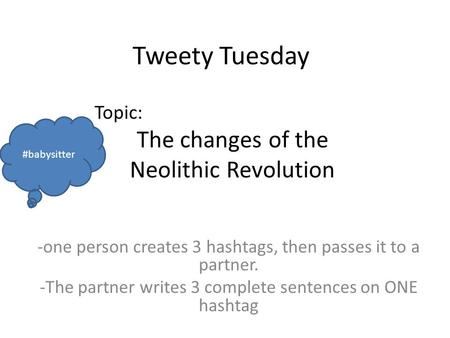 Tweety Tuesday -one person creates 3 hashtags, then passes it to a partner. -The partner writes 3 complete sentences on ONE hashtag Topic: The changes.