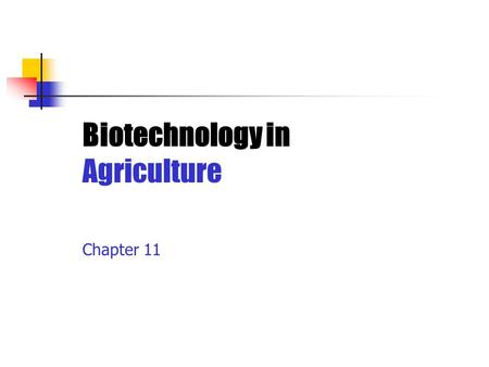 Biotechnology in Agriculture Chapter 11.
