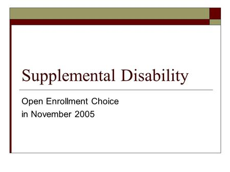 Supplemental Disability Open Enrollment Choice in November 2005.